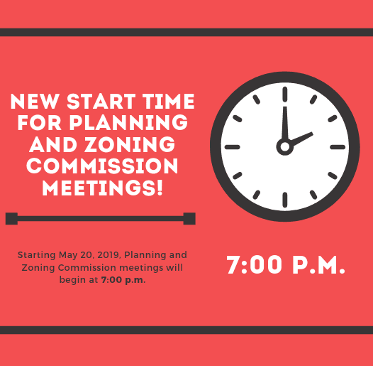 New Start time for Planning and Zoning Commission meetings!